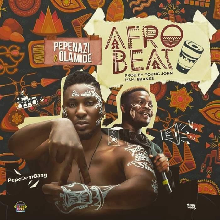 Pepenazi - Afrobeat (feat. Olamide)