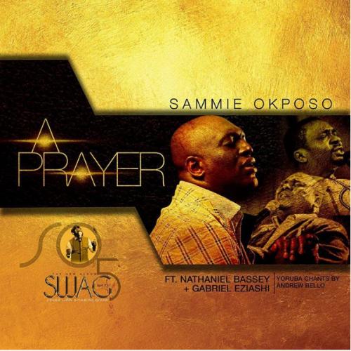 Sammie Okposo - A Prayer (feat. Gabriel Eziashi & Nathaniel Bassey)