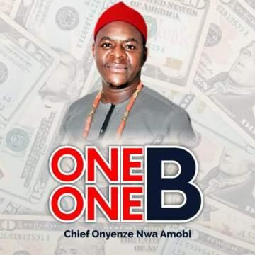 Music: Chief Onyenze Nwa-Amobi Na Ogidi - One One B