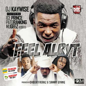 DJ Kaywise - Feel Alryt (feat. Ice Prince, Patoranking & Mugeez)