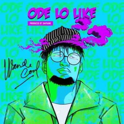 Music: Wande Coal - Ode Lo Like