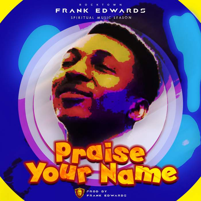 Frank Edwards - Praise Your Name