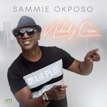 Gospel Music: Sammie Okposo - Nobody Can