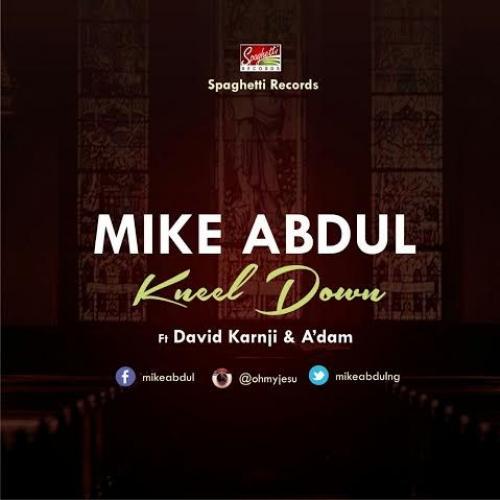 Mike Abdul - Kneel Down (ft. A'dam & David Karnji)