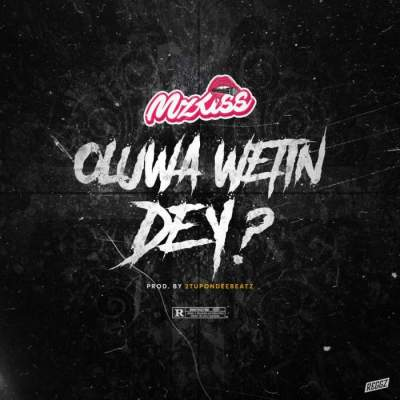 Music: Mz Kiss - Oluwa Wetin Dey?