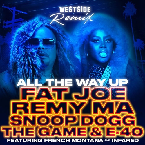 Fat Joe & Remy Ma - All The Way Up (Westside Remix) (feat. Snoop Dogg, E-40 & The Game)