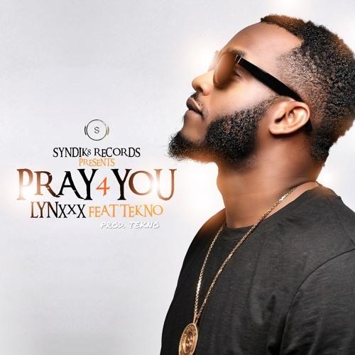 Lynxxx - Pray For You (ft. Tekno)