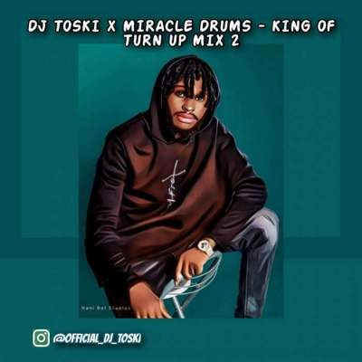 DJ Mix: DJ Toski & Miracle Drums - King of Turn Up Mix (Vol. 2)