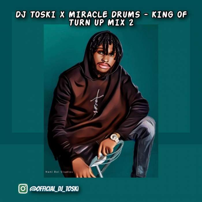 DJ Toski & Miracle Drums - King of Turn Up Mix (Vol. 2)