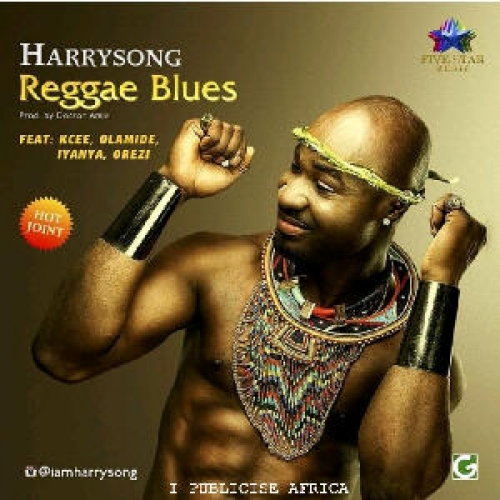 Harrysong - Reggae Blues (ft. Olamide, Iyanya, Kcee & Orezi)