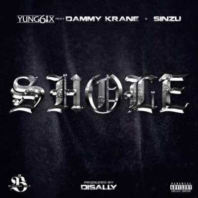 Music: Yung6ix - Shoye (feat. Dammy Krane & Sinzu) [Prod. by Disally]