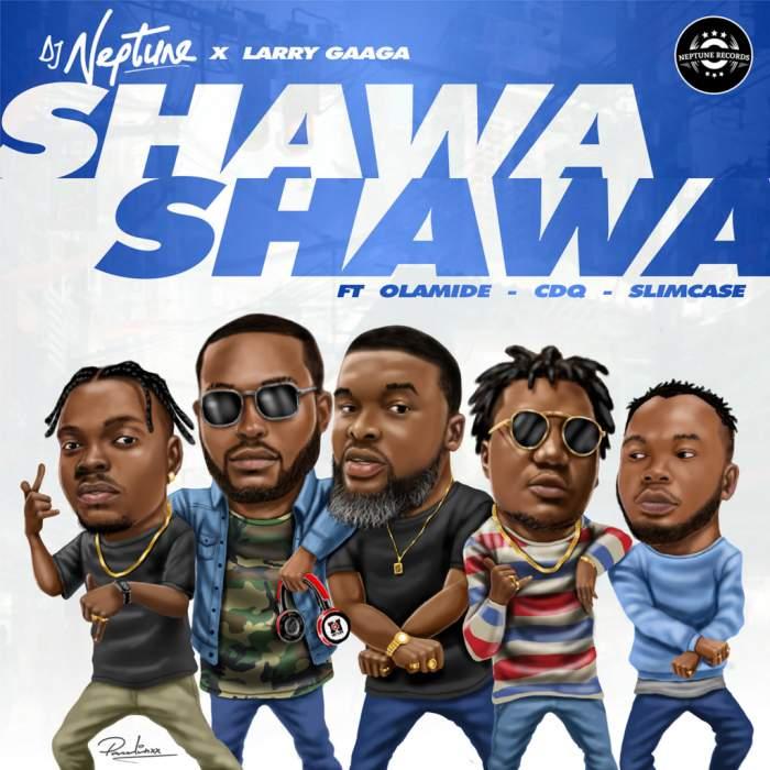 DJ Neptune & Larry Gaaga - Shawa Shawa (feat. Olamide, CDQ & Slimcase)