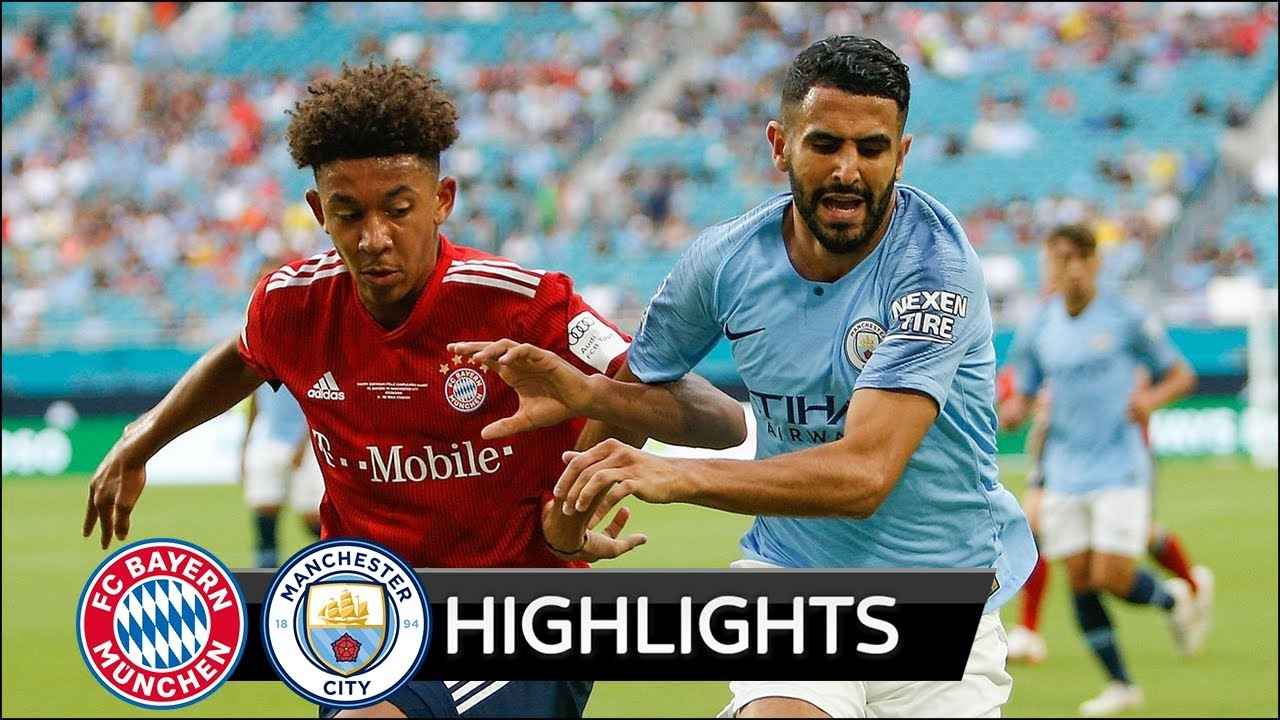 Bayern Munich 2 - 3 Manchester City (Jul-28-2018) Int'l Champions Cup Hughlights