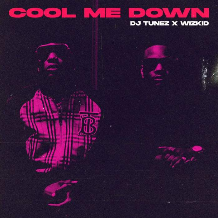 DJ Tunez - Cool Me Down (feat. Wizkid)