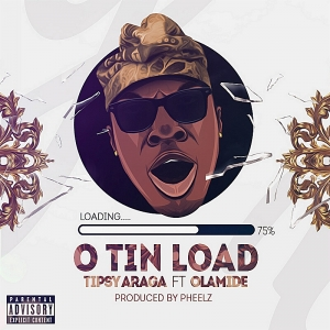 Tipsy Araga - O Tin Load (ft. Olamide)