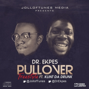 Dr Ekpes - Pull Over (Freestyle) (ft. Klint Da Drunk)