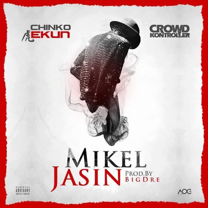 Chinko Ekun - Mikel Jasin (feat. DJ Crowd Kontroller)