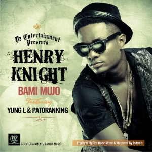 Henry Knight - Bami Mujo (feat. Yung L & Patoranking)