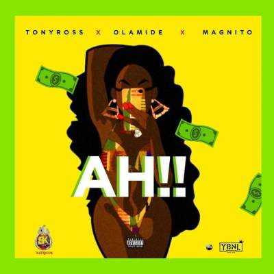 Music: Tony Ross - Ah!! (feat. Olamide & Magnito)