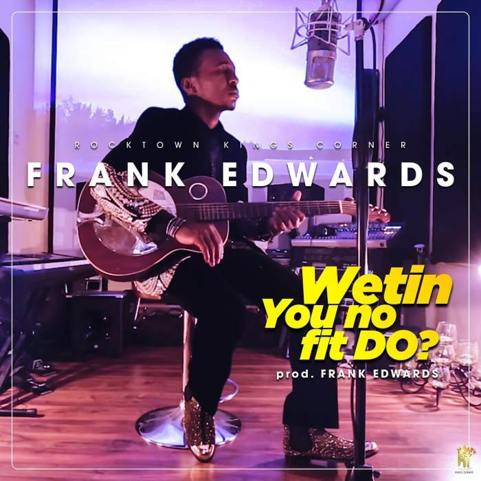 Frank Edwards - Wetin You No Fit Do?