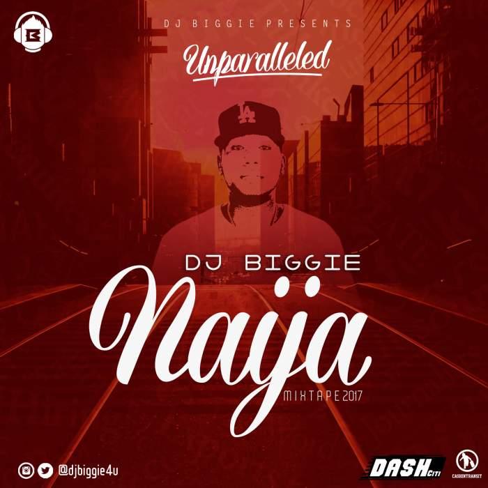 DJ Biggie - Naija Mixtape Unparalleled 2017