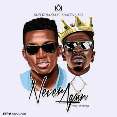 Music: Kofi Kinaata - Never Again (feat. Shatta Wale)
