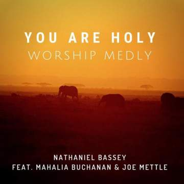 Gospel Music: Nathaniel Bassey - You Are Holy (feat. Mahalia Buchanan & Joe Mettle)