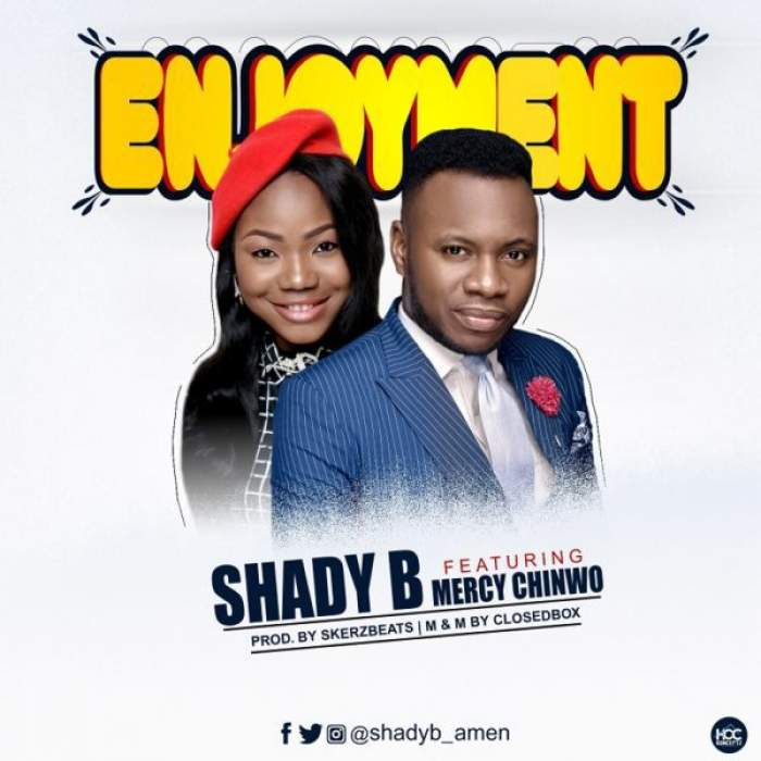 Shady B - Enjoyment (feat. Mercy Chinwo)