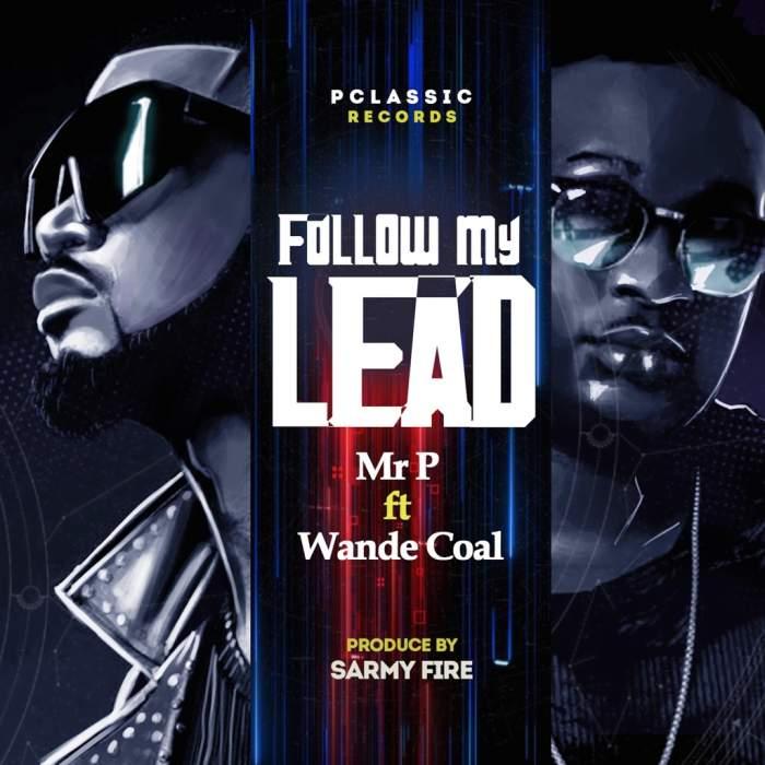 Mr P - Follow My Lead (feat. Wande Coal)
