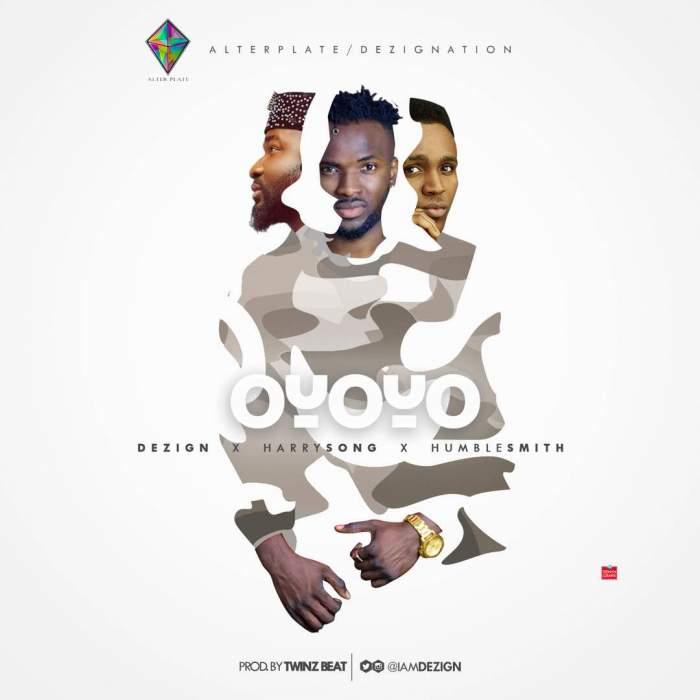 Dezign - Oyoyo (Remix) (feat. HumbleSmith & Harrysong)