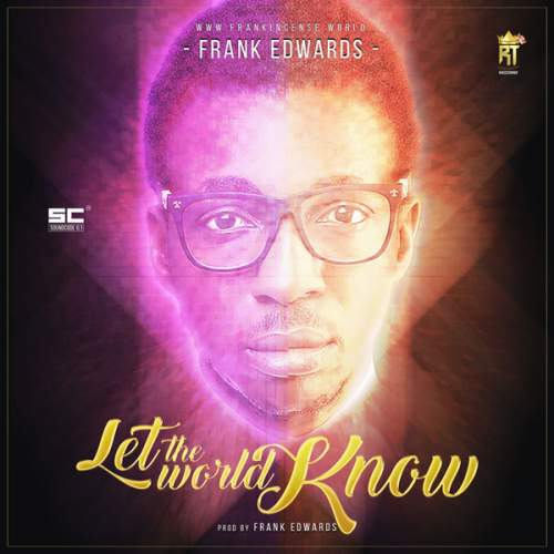 Frank Edwards - Let The World Know