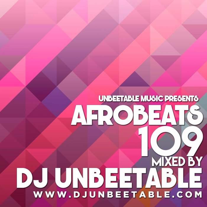 DJ Unbeetable - Afrobeats 109 Mix