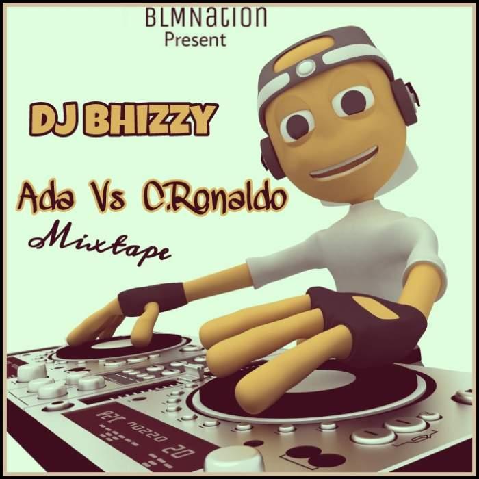 DJ Bhizzy - Ada vs C. Ronaldo Mixtape