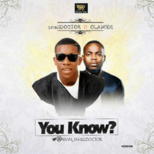 Small Doctor - You Know? (ft. Olamide)