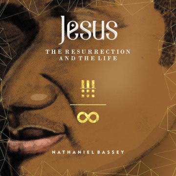 Album: Nathaniel Bassey - Jesus: The Resurrection & the Life