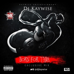 DJ Kaywise - Born For This Mix