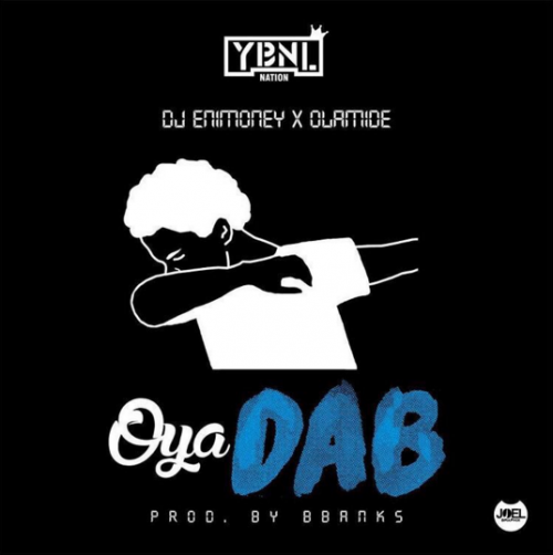DJ Enimoney - Oya Dab (feat. Olamide)