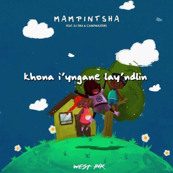 Mampintsha - Khona Iyngane Lay'Ndlini (feat. DJ Tira, Babes Wodumo & CampMasters)