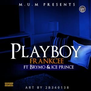 Frankcee - Playboy (feat. Brymo & Ice Prince)
