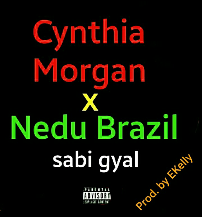 Cynthia Morgan & Nedu Brazil - Sabi Gyal