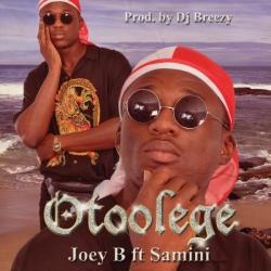 Joey B - Otoolege (ft. Samini)
