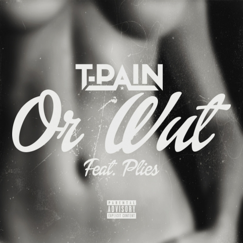 T-Pain - Or Wut (ft. Plies)