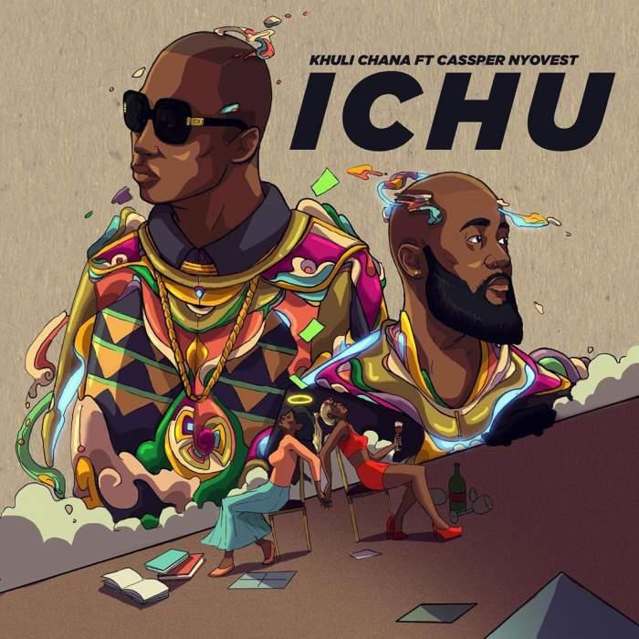 Khuli Chana - Ichu (feat. Cassper Nyovest)