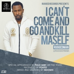 Ruggedman - I Can't Come and Go and Kill Maself