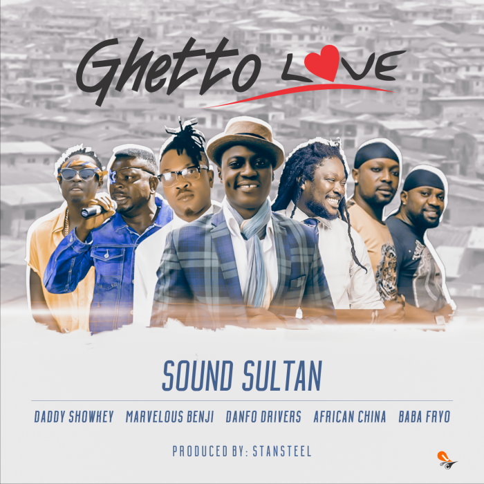 Sound Sultan - Ghetto Love (ft. Daddy Showkey, Marvelous Benjy, Danfo Drivers, African China & Baba Fryo)