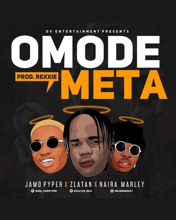 Jamo Pyper - Omode Meta (feat. Zlatan & Naira Marley)