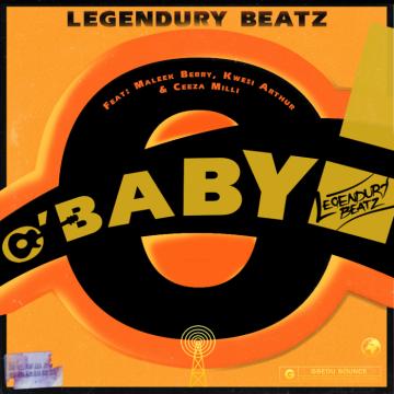 Music: Legendury Beatz - O! Baby (feat. Maleek Berry, Ceeza Milli & Kwesi Arthur) [Prod. by Legendury Beatz]