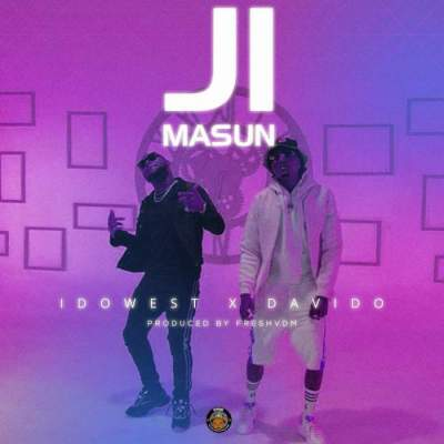 Music: Idowest - Ji Masun (feat. Davido) [Prod. by Fresh VDM]