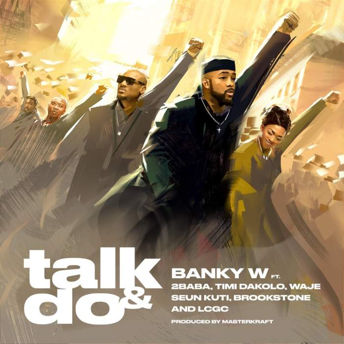 Banky W - Talk and Do (feat. 2Baba, Timi Dakolo, Waje, Seun Kuti, Brookstone & LCGC)