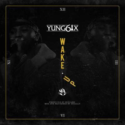 Music: Yung6ix - Wake Up [Prod. by Benjamz]